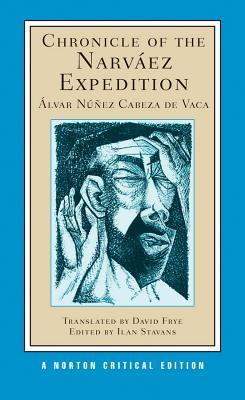 Chronicle of the Narvaez Expedition By De Vaca, Alvar Nunez Cabeza/ Stavans, Ilan (EDT)/ Frye, David (TRN)