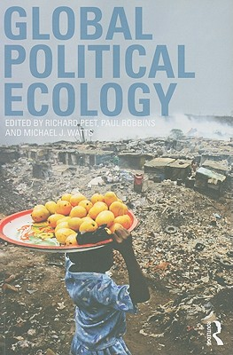 Global Political Ecology By Peet, Dick (EDT)/ Robbins, Paul (EDT)/ Watts, Michael (EDT)